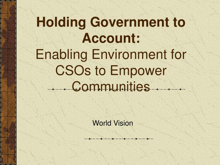 Holding government to account enabling environment for csos to empower communities