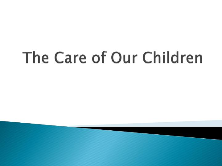 The care of our children