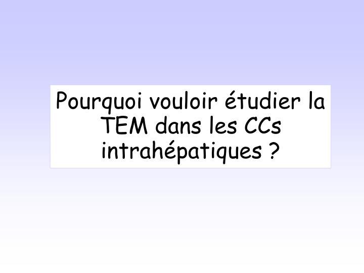 Pourquoi vouloir étudier la TEM dans les CCs intrahépatiques ?