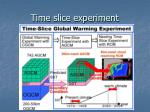 time slice experiment