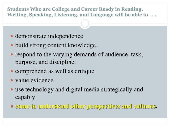 Students Who are College and Career Ready in Reading, Writing, Speaking, Listening, and Language will be able to . . .