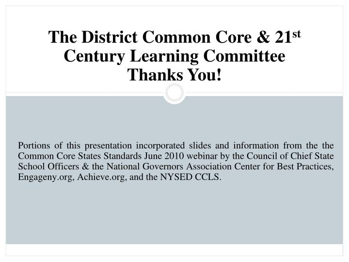 Portions of this presentation incorporated slides and information from the the Common Core States Standards June 2010 webinar by the Council of Chief State School Officers & the National Governors Association Center for Best Practices, Engageny.org, Achieve.org, and the NYSED CCLS.
