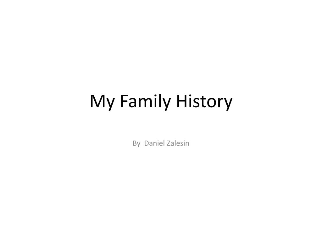 ppt my family history powerpoint presentation id 3972303