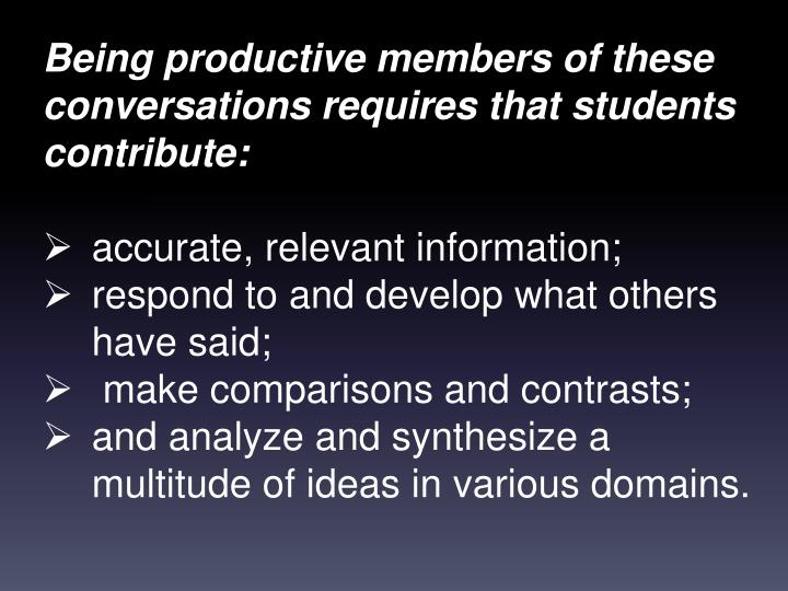 Being productive members of these conversations requires that students