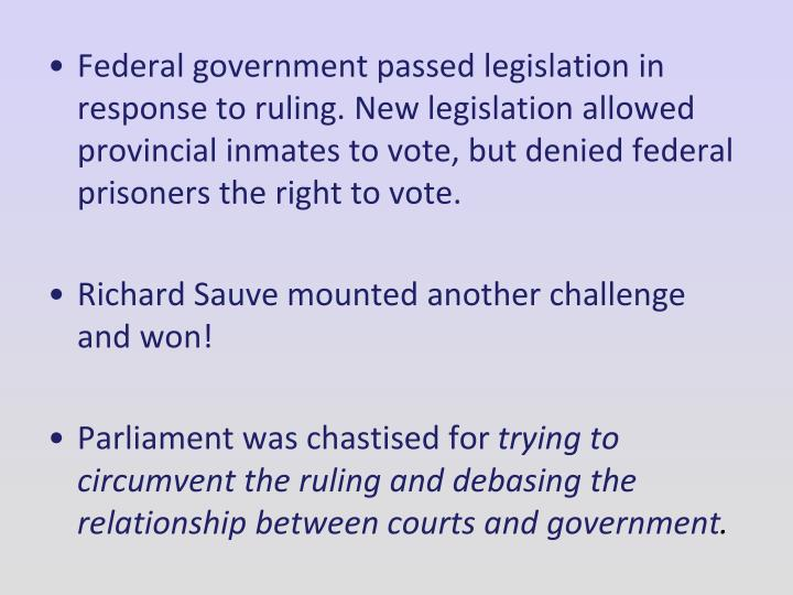 Federal government passed legislation in response to ruling. New legislation allowed provincial inmates to vote, but denied federal prisoners the right to vote.