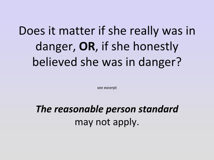 Does it matter if she really was in danger,