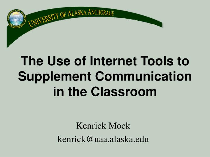 the use of internet tools to supplement communication in the classroom n.