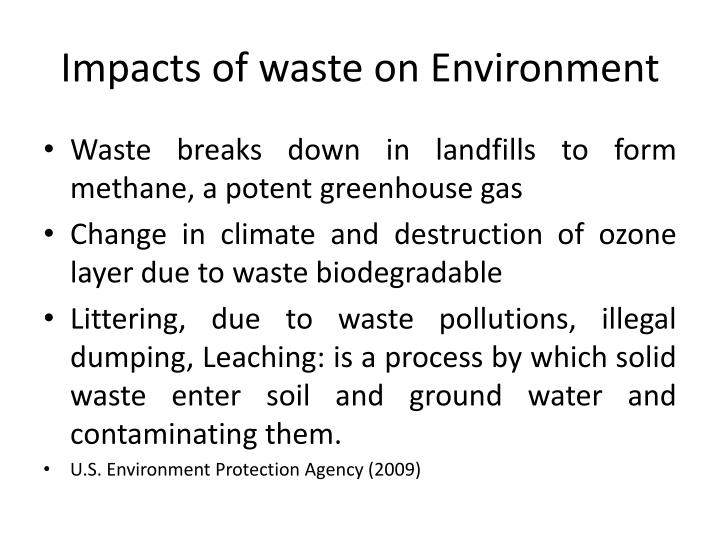 impacts of non biodegradable waste to environment Different fabrics have different impacts, depending on what they're made of: nylon and polyester made from petrochemicals, these synthetics are non-biodegradable as well, so they are inherently unsustainable on two counts.
