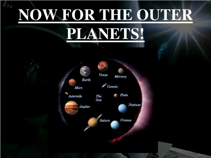 NOW FOR THE OUTER PLANETS!