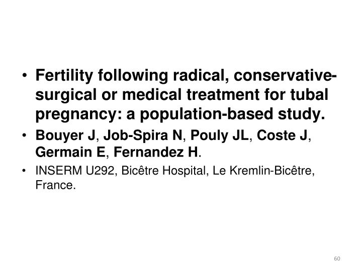 Fertility following radical, conservative-surgical or medical treatment for tubal pregnancy: a population-based study.