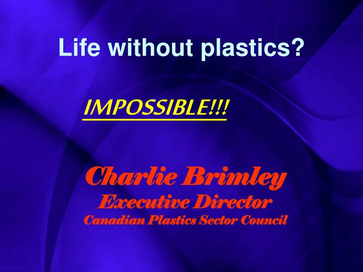 life without plastics Life without plastic is focussed on reducing the amount of plastic used in everyday life chantal plamondon and jay sinha have been trying to live plastic free life.