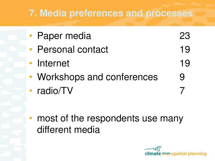 7. Media preferences and processes