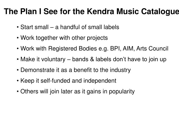 The plan i see for the kendra music catalogue