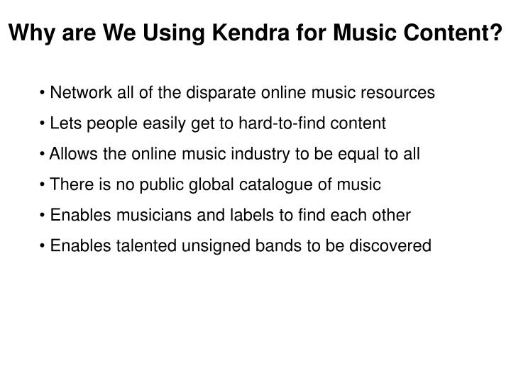 Why are We Using Kendra for Music Content?