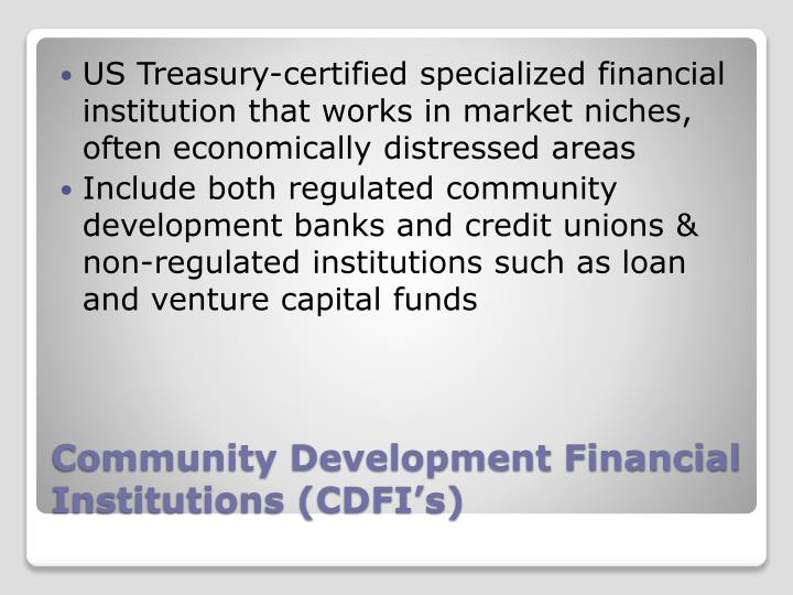 US Treasury-certified specialized financial institution that works in market niches, often economically distressed areas