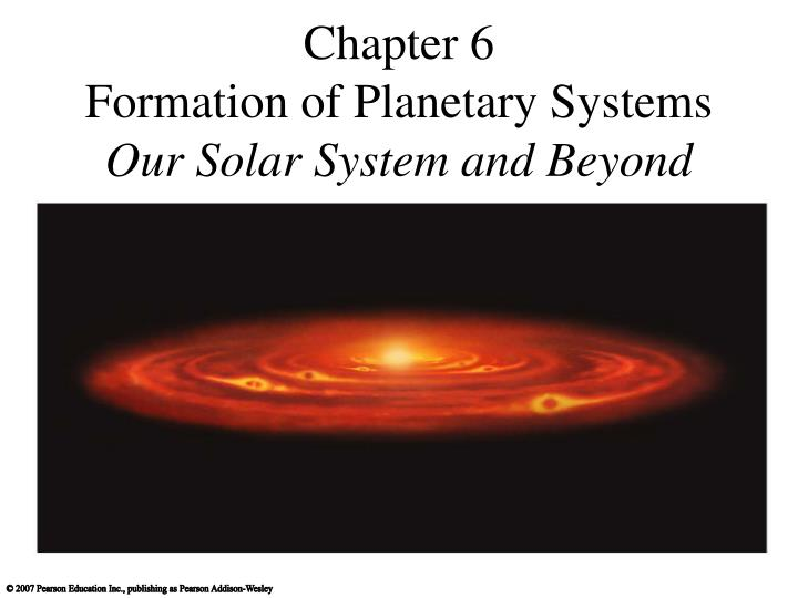 chapter 6 formation of planetary systems our solar system and beyond n.