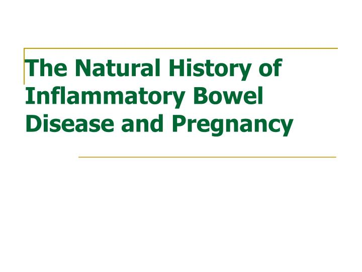 The Natural History of Inflammatory Bowel Disease and Pregnancy