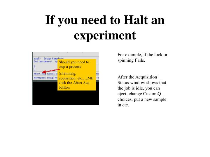 If you need to Halt an experiment