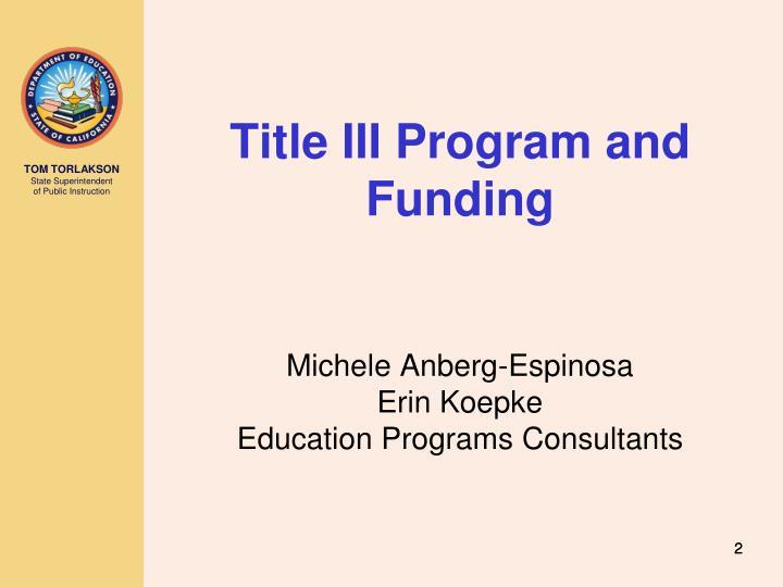 Title iii program and funding michele anberg espinosa erin koepke education programs consultants