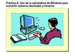 pr ctica a uso de la calculadora de windows para convertir n meros decimales y binarios