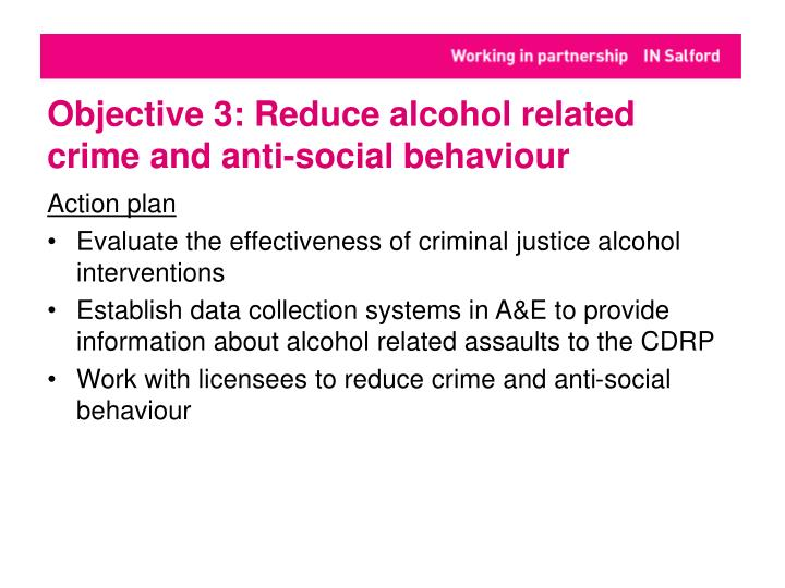 Objective 3: Reduce alcohol related crime and anti-social behaviour
