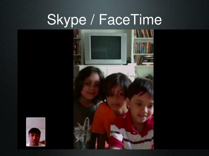 Skype / FaceTime