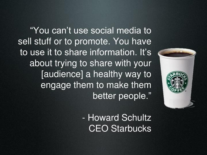 """""""You can't use social media to sell stuff or to promote. You have to use it to share information. It's about trying to share with your [audience] a healthy way to engage them to make them better people."""""""