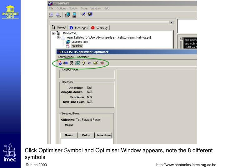 Click Optimiser Symbol and Optimiser Window appears, note the 8 different symbols