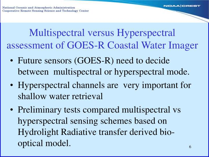 Future sensors (GOES-R) need to decide between  multispectral or hyperspectral mode.