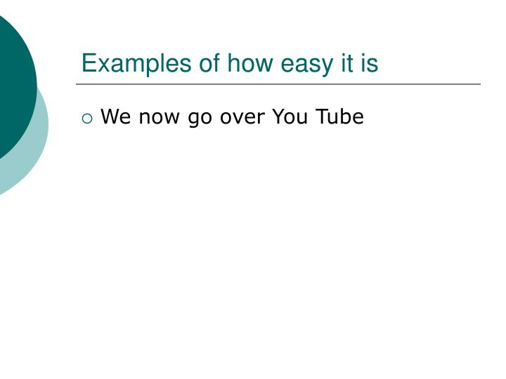 Examples of how easy it is