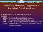 multi drug resistant organisms important considerations