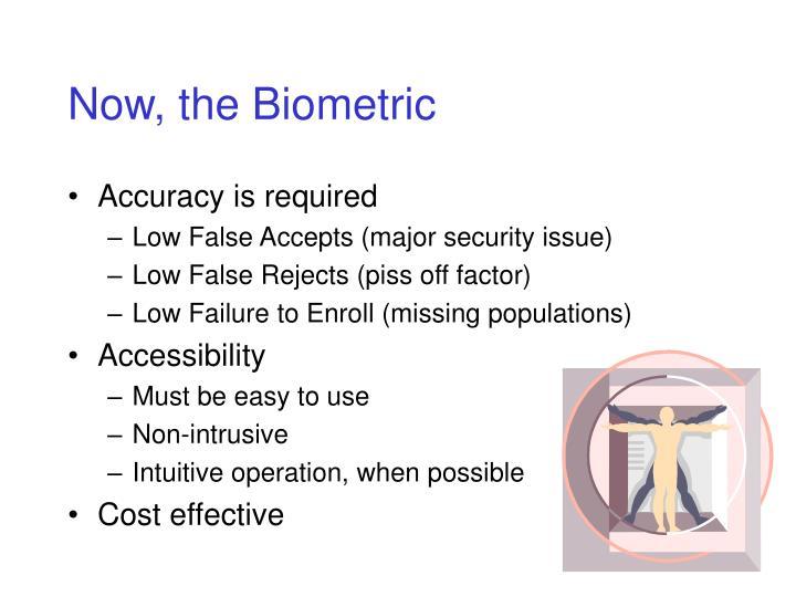 Now, the Biometric
