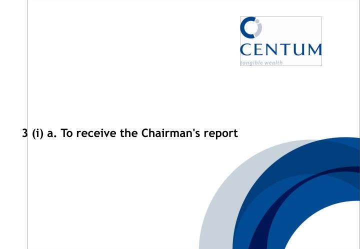 3 (i) a. To receive the Chairman's report