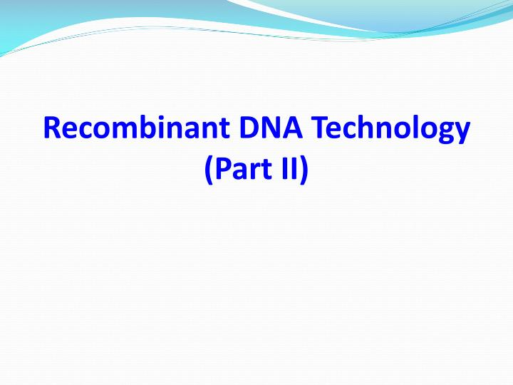 Recombinant dna technology part ii