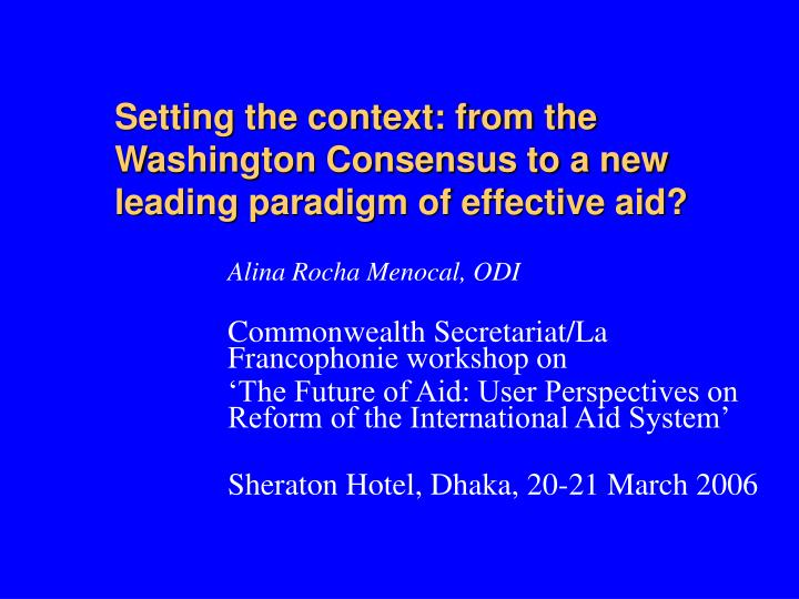 setting the context from the washington consensus to a new leading paradigm of effective aid n.