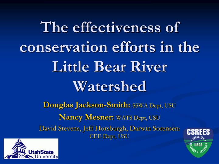 the effectiveness of conservation efforts in the little bear river watershed n.