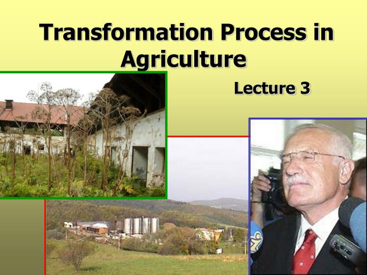 transformation process in agriculture lecture 3 n.