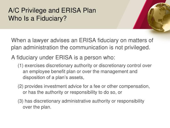 A/C Privilege and ERISA Plan