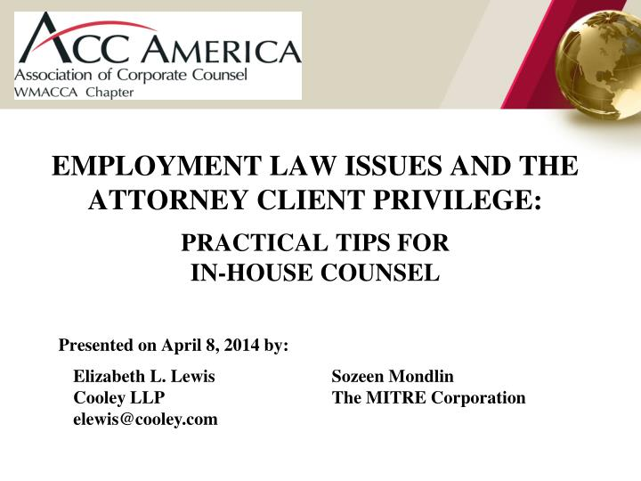 EMPLOYMENT LAW ISSUES AND THE ATTORNEY CLIENT PRIVILEGE: