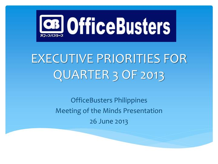 Executive priorities for quarter 3 of 2013