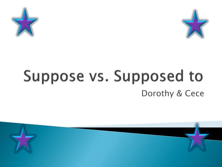 suppose vs supposed to n.