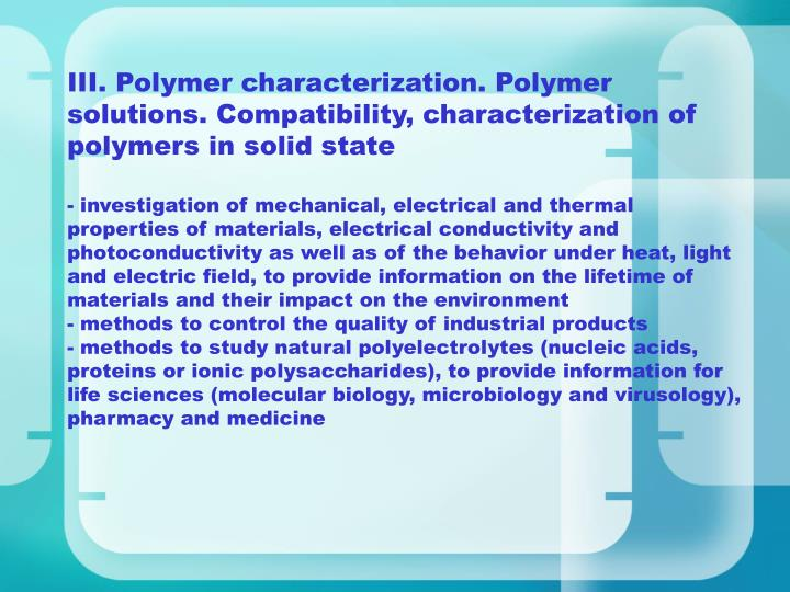 III. Polymer characterization. Polymer solutions. Compatibility, characterization of polymers in solid state