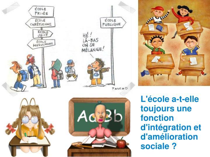 L'école a-t-elle toujours une fonction d'intégration et d'amélioration sociale ?