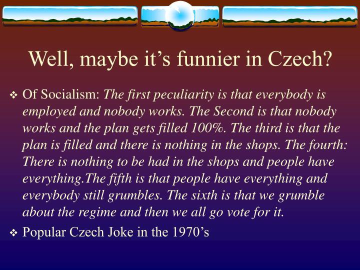 Well, maybe it's funnier in Czech?