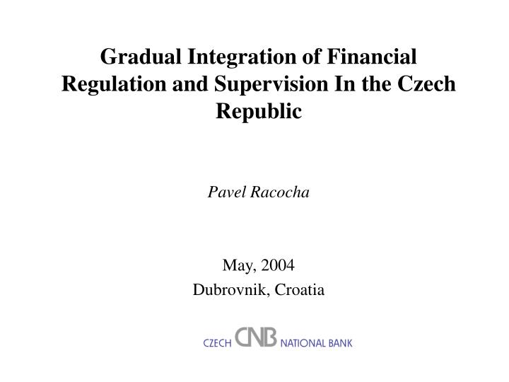 gradual integration of financial regulation and supervision in the czech republic n.