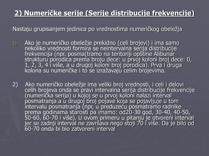 2) Numeričke serije (Serije distribucije frekvencije)