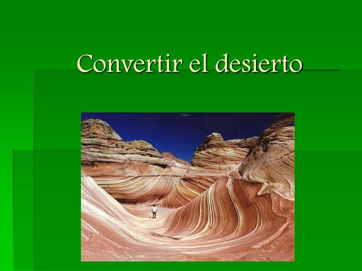 Convertir el desierto