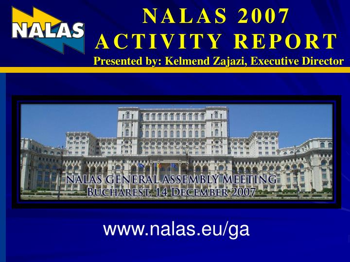 Nalas 2007 activity report presented by kelmend zajazi executive director