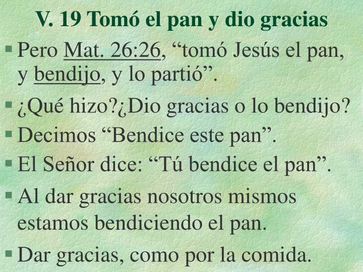 V. 19 Tomó el pan y dio gracias