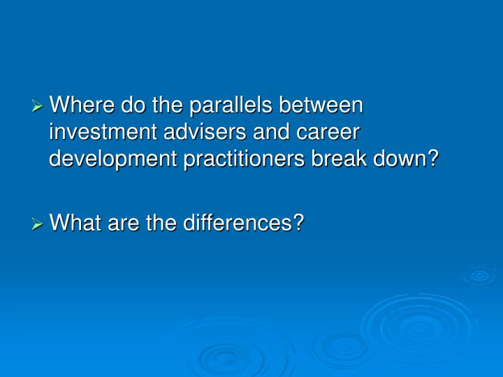 Where do the parallels between investment advisers and career development practitioners break down?